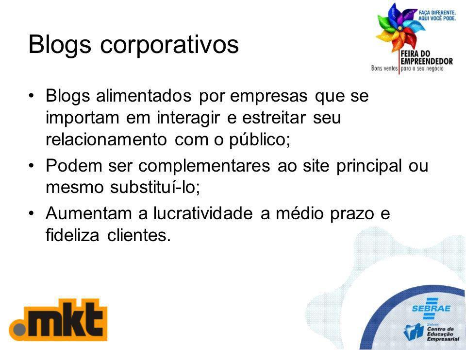 Blogs corporativos Blogs alimentados por empresas que se importam em interagir e estreitar seu relacionamento com o público; Podem ser complementares ao site principal ou mesmo substituí-lo; Aumentam a lucratividade a médio prazo e fideliza clientes.