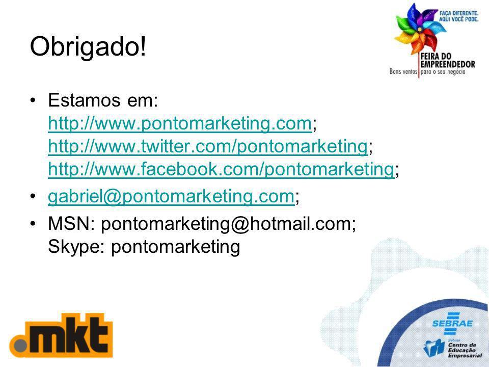 Obrigado! Estamos em: http://www.pontomarketing.com; http://www.twitter.com/pontomarketing; http://www.facebook.com/pontomarketing; http://www.pontoma
