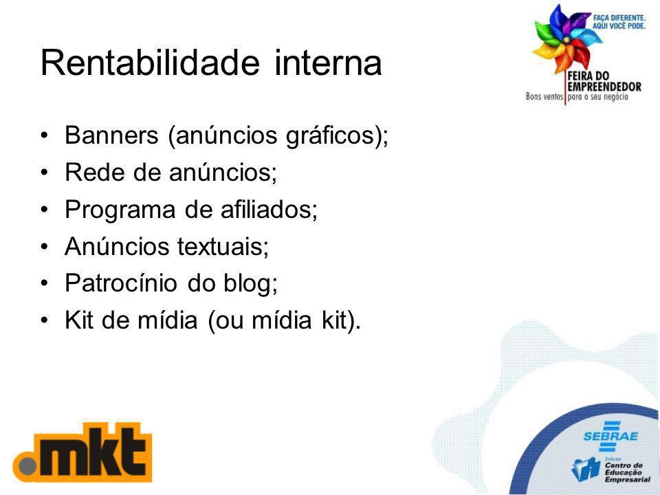 Rentabilidade interna Banners (anúncios gráficos); Rede de anúncios; Programa de afiliados; Anúncios textuais; Patrocínio do blog; Kit de mídia (ou mídia kit).
