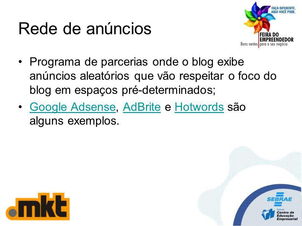Rede de anúncios Programa de parcerias onde o blog exibe anúncios aleatórios que vão respeitar o foco do blog em espaços pré-determinados; Google Adsense, AdBrite e Hotwords são alguns exemplos.Google AdsenseAdBriteHotwords