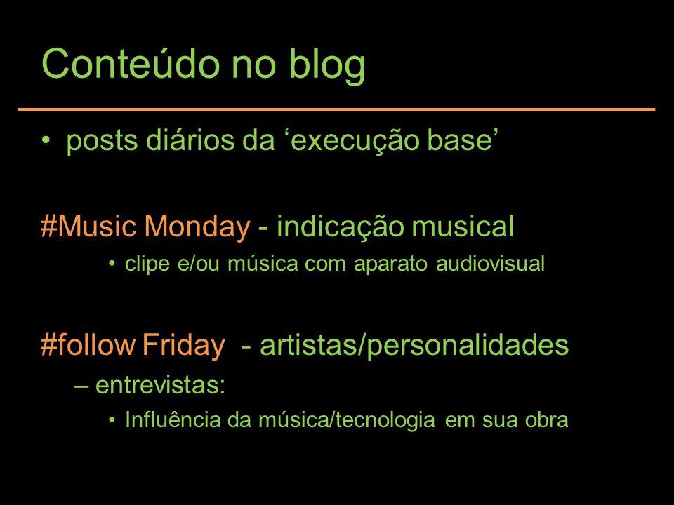 Conteúdo no blog posts diários da execução base #Music Monday - indicação musical clipe e/ou música com aparato audiovisual #follow Friday - artistas/