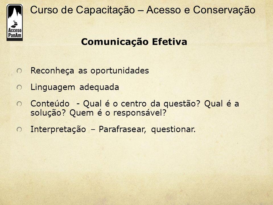 Curso de Capacitação – Acesso e Conservação Comunicação Efetiva Reconheça as oportunidades Linguagem adequada Conteúdo - Qual é o centro da questão? Q