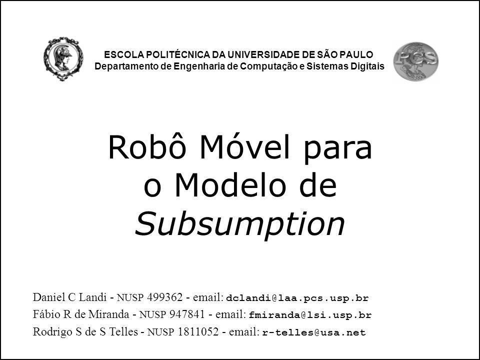 ESCOLA POLITÉCNICA DA UNIVERSIDADE DE SÃO PAULO Departamento de Engenharia de Computação e Sistemas Digitais Robô Móvel para o Modelo de Subsumption D