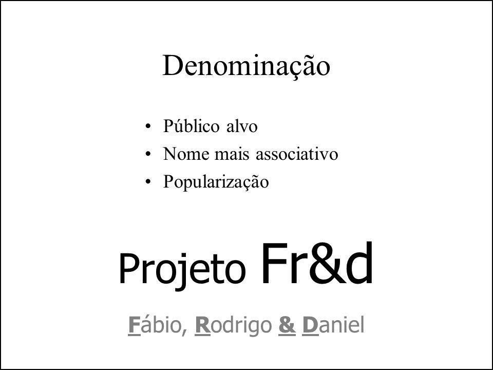 Denominação Público alvo Nome mais associativo Popularização Projeto Fr&d Fábio, Rodrigo & Daniel