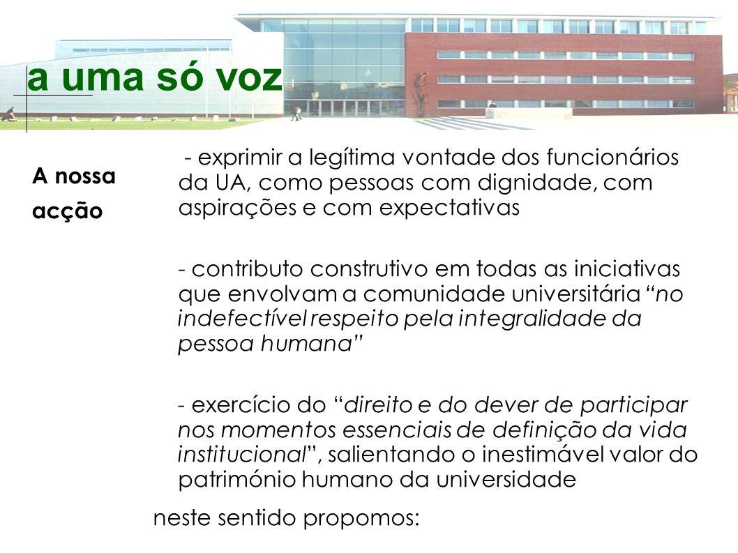 a uma só voz - exprimir a legítima vontade dos funcionários da UA, como pessoas com dignidade, com aspirações e com expectativas - contributo construt