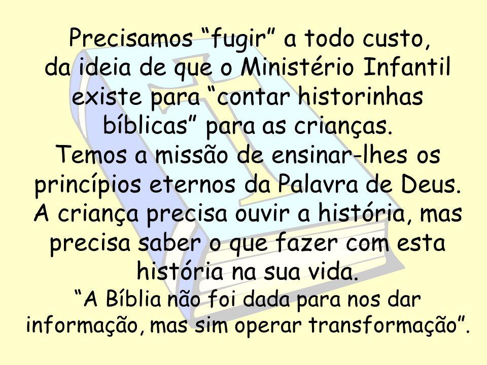 Precisamos fugir a todo custo, da ideia de que o Ministério Infantil existe para contar historinhas bíblicas para as crianças. Temos a missão de ensin
