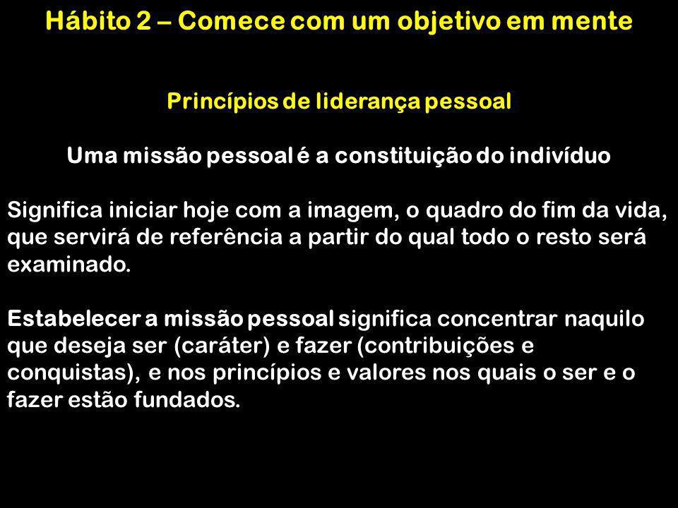 Princípios de liderança pessoal Uma missão pessoal é a constituição do indivíduo Significa iniciar hoje com a imagem, o quadro do fim da vida, que ser
