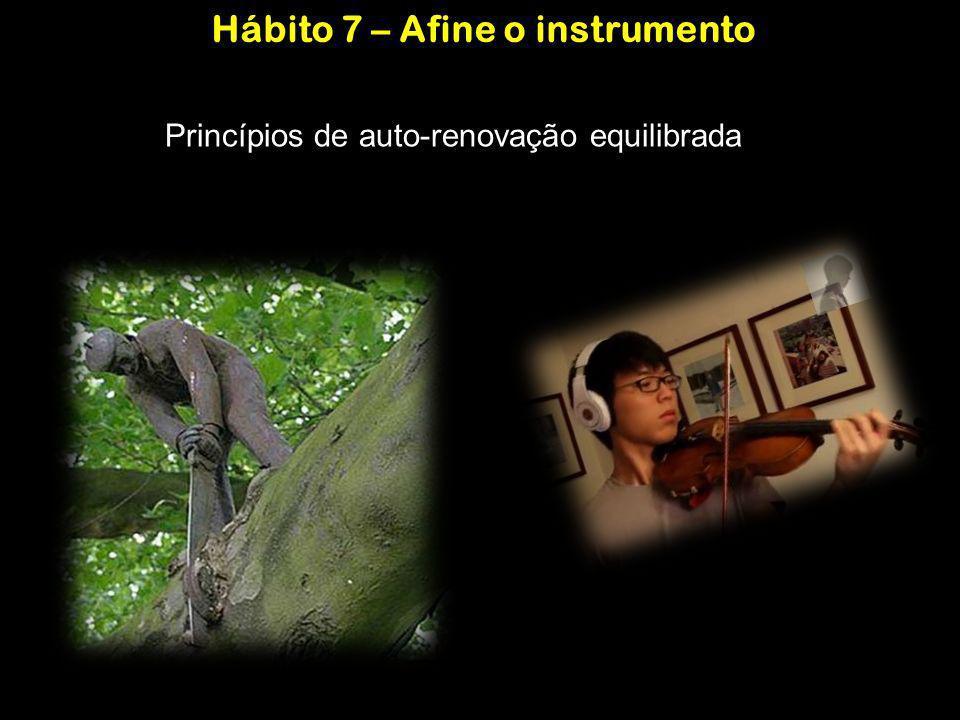 Princípios de auto-renovação equilibrada Hábito 7 – Afine o instrumento