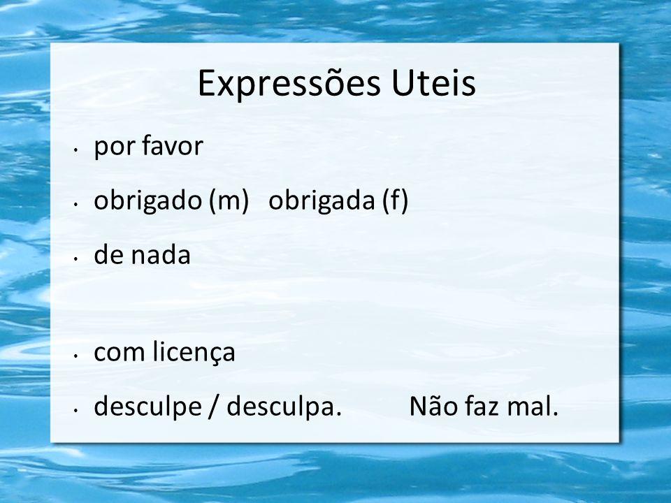 Expressões Uteis por favor obrigado (m) obrigada (f) de nada com licença desculpe / desculpa. Não faz mal.