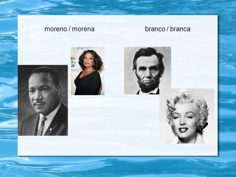 moreno / morena branco / branca