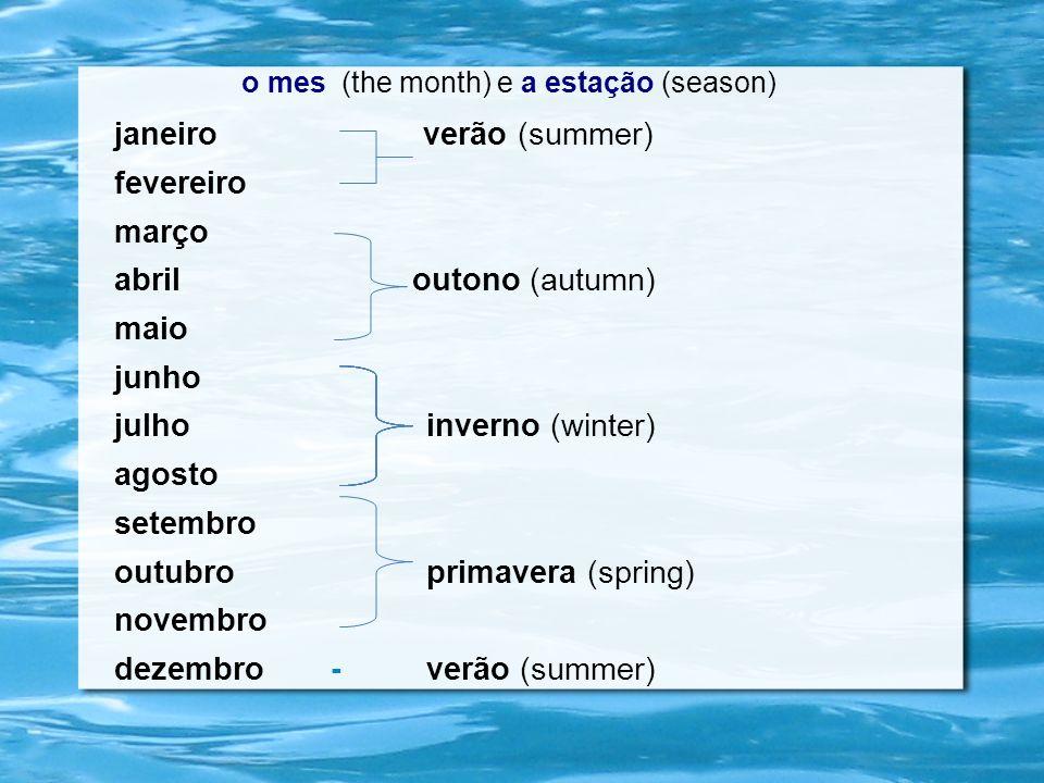 o mes (the month) e a estação (season) janeiro verão (summer) fevereiro março abril outono (autumn) maio junho julhoinverno (winter) agosto setembro o