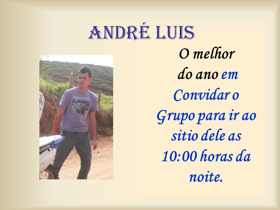 André LUIS O melhor do ano em Convidar o Grupo para ir ao sitio dele as 10:00 horas da noite.