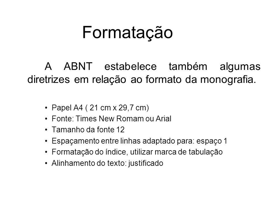 Formatação A ABNT estabelece também algumas diretrizes em relação ao formato da monografia. Papel A4 ( 21 cm x 29,7 cm) Fonte: Times New Romam ou Aria