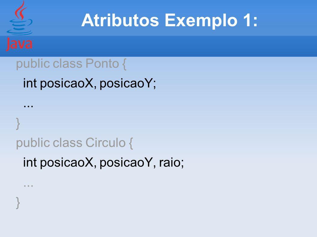 Atributos Exemplo 2: public class Aluno { String nome; Double totalFaltas, nota1, nota2; } public class Caderneta { String turma, professor; Aluno alunos[ ]; //lista de alunos da caderneta }