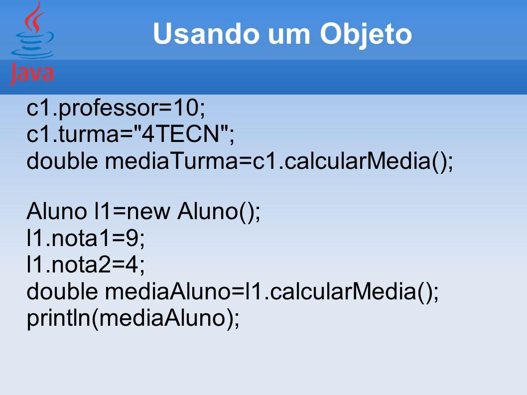Usando um Objeto c1.professor=10; c1.turma=