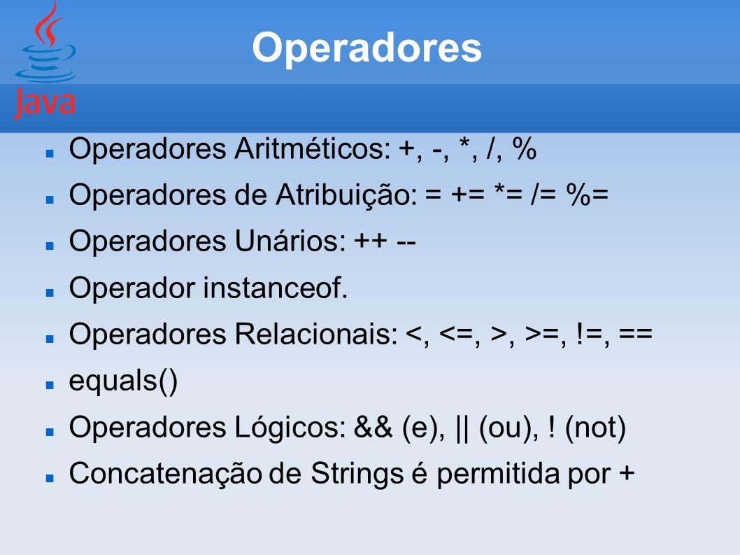 Operadores Operadores Aritméticos: +, -, *, /, % Operadores de Atribuição: = += *= /= %= Operadores Unários: ++ -- Operador instanceof. Operadores Rel