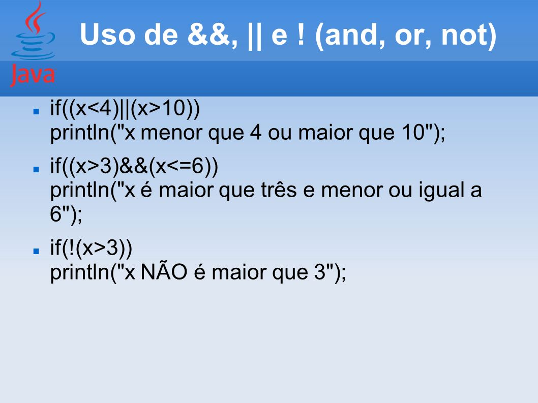 Uso de &&, || e ! (and, or, not) if((x 10)) println(