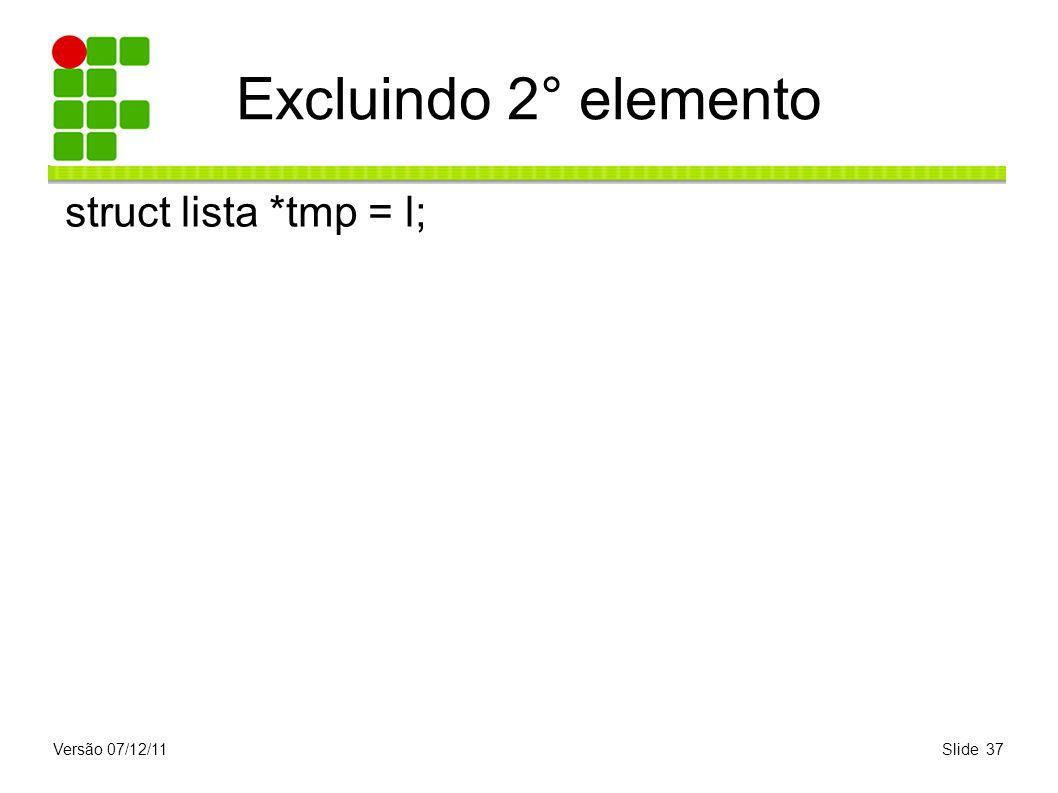 Versão 07/12/11Slide 37 Excluindo 2° elemento struct lista *tmp = l;