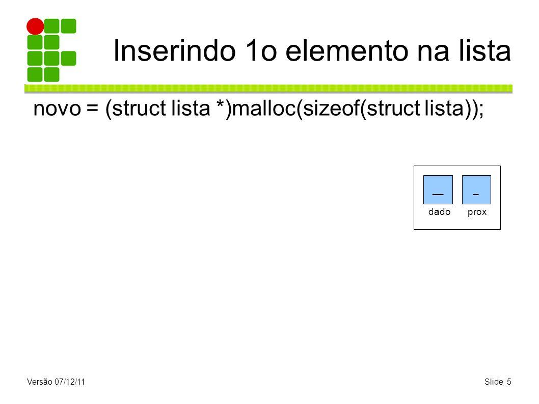 Versão 07/12/11Slide 5 Inserindo 1o elemento na lista novo = (struct lista *)malloc(sizeof(struct lista)); ___ dado prox