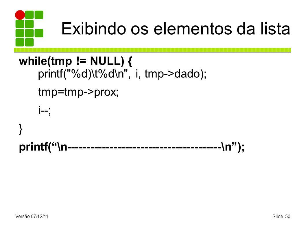 Versão 07/12/11Slide 50 Exibindo os elementos da lista while(tmp != NULL) { printf(
