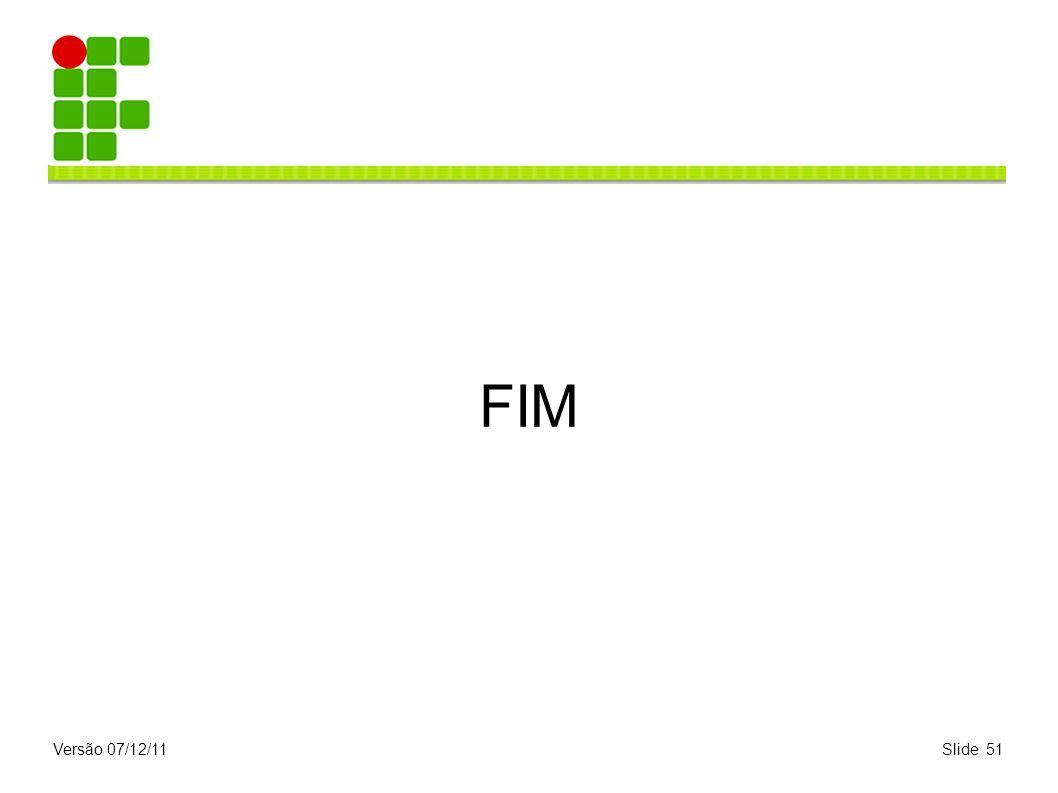 Versão 07/12/11Slide 51 FIM