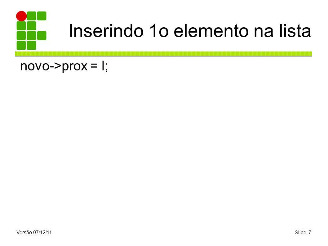 Versão 07/12/11Slide 7 Inserindo 1o elemento na lista novo->prox = l;