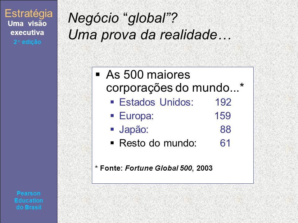 Estratégia Uma visão executiva Pearson Education do Brasil 2ª edição Negócio global? Uma prova da realidade… As 500 maiores corporações do mundo...* E