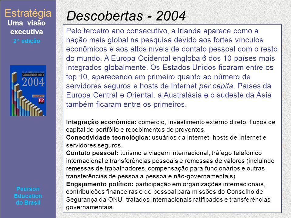 Estratégia Uma visão executiva Pearson Education do Brasil 2ª edição Pelo terceiro ano consecutivo, a Irlanda aparece como a nação mais global na pesquisa devido aos fortes vínculos econômicos e aos altos níveis de contato pessoal com o resto do mundo.