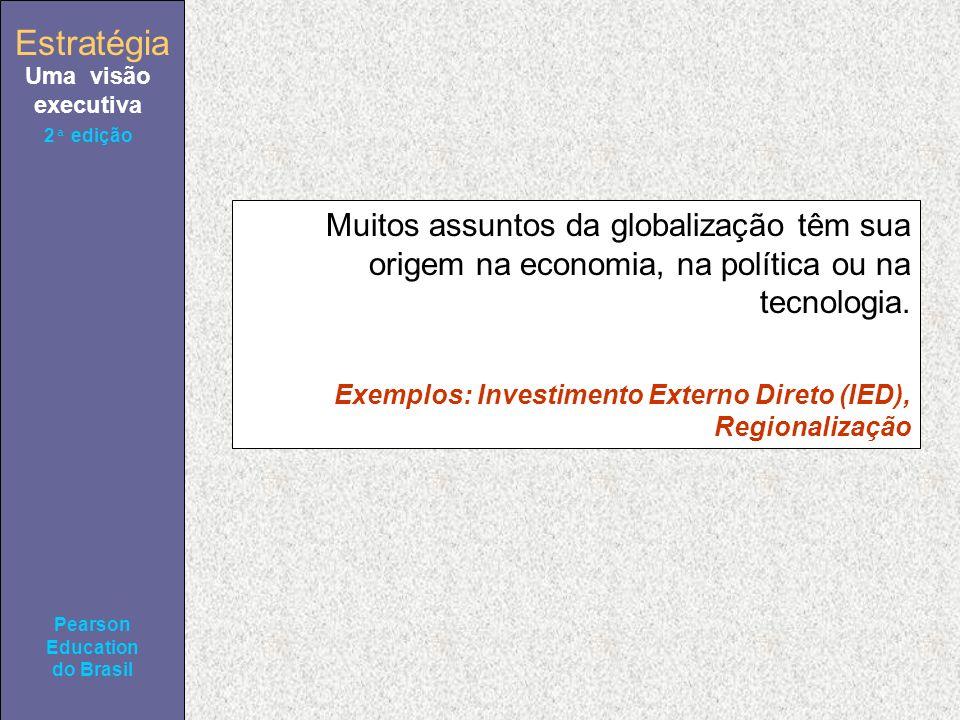 Estratégia Uma visão executiva Pearson Education do Brasil 2ª edição Muitos assuntos da globalização têm sua origem na economia, na política ou na tecnologia.