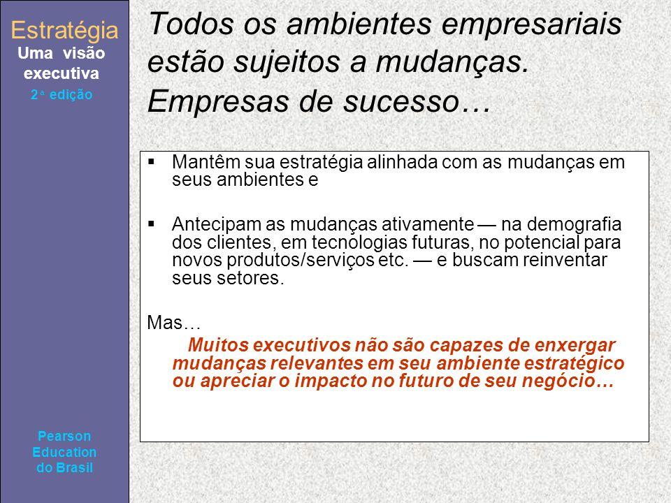 Estratégia Uma visão executiva Pearson Education do Brasil 2ª edição Todos os ambientes empresariais estão sujeitos a mudanças. Empresas de sucesso… M