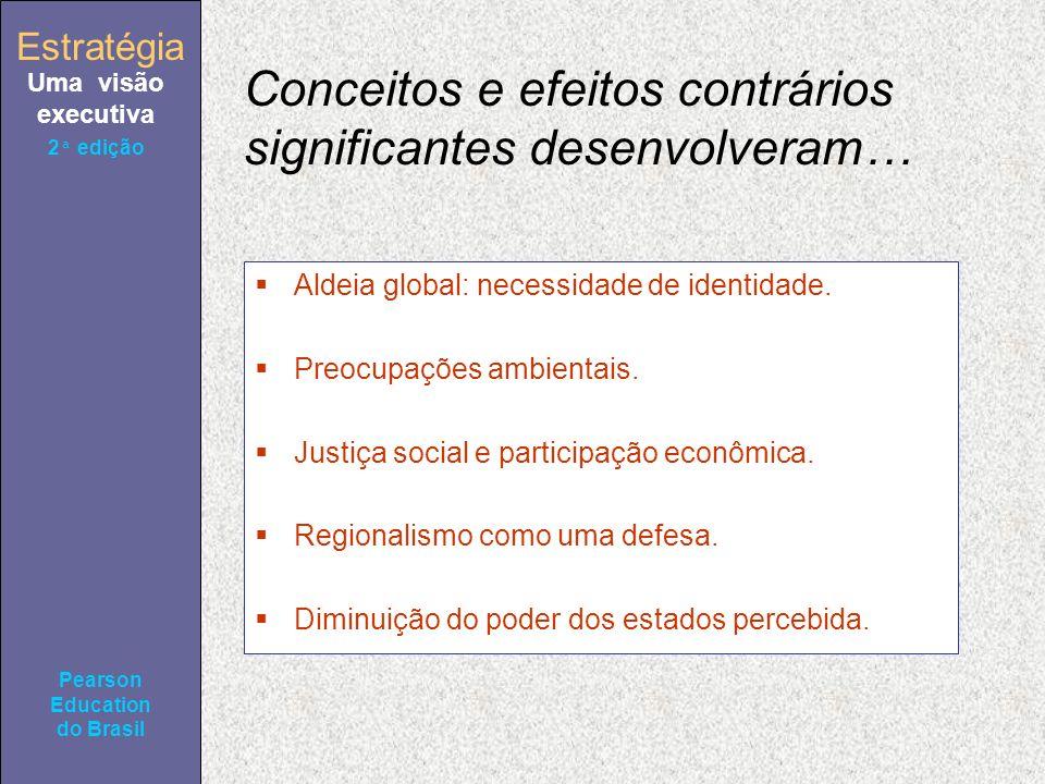 Estratégia Uma visão executiva Pearson Education do Brasil 2ª edição Conceitos e efeitos contrários significantes desenvolveram… Aldeia global: necessidade de identidade.