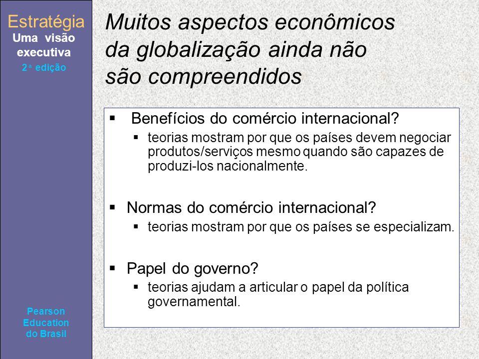 Estratégia Uma visão executiva Pearson Education do Brasil 2ª edição Muitos aspectos econômicos da globalização ainda não são compreendidos Benefícios do comércio internacional.