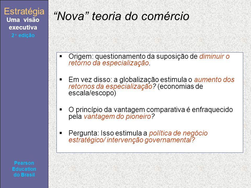 Estratégia Uma visão executiva Pearson Education do Brasil 2ª edição Nova teoria do comércio Origem: questionamento da suposição de diminuir o retorno da especialização.