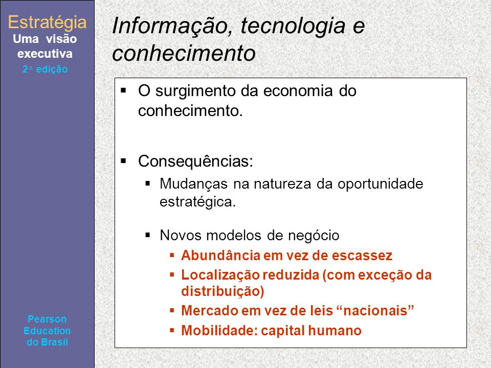 Estratégia Uma visão executiva Pearson Education do Brasil 2ª edição Informação, tecnologia e conhecimento O surgimento da economia do conhecimento.