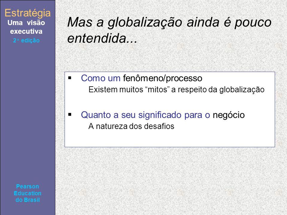 Estratégia Uma visão executiva Pearson Education do Brasil 2ª edição Mas a globalização ainda é pouco entendida... Como um fenômeno/processo Existem m