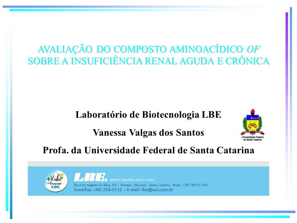 AVALIAÇÃO DO COMPOSTO AMINOACÍDICO OF SOBRE A INSUFICIÊNCIA RENAL AGUDA E CRÔNICA Laboratório de Biotecnologia LBE Vanessa Valgas dos Santos Profa. da