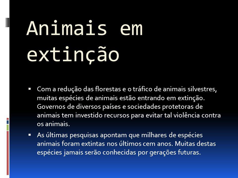 Animais em extinção Com a redução das florestas e o tráfico de animais silvestres, muitas espécies de animais estão entrando em extinção. Governos de