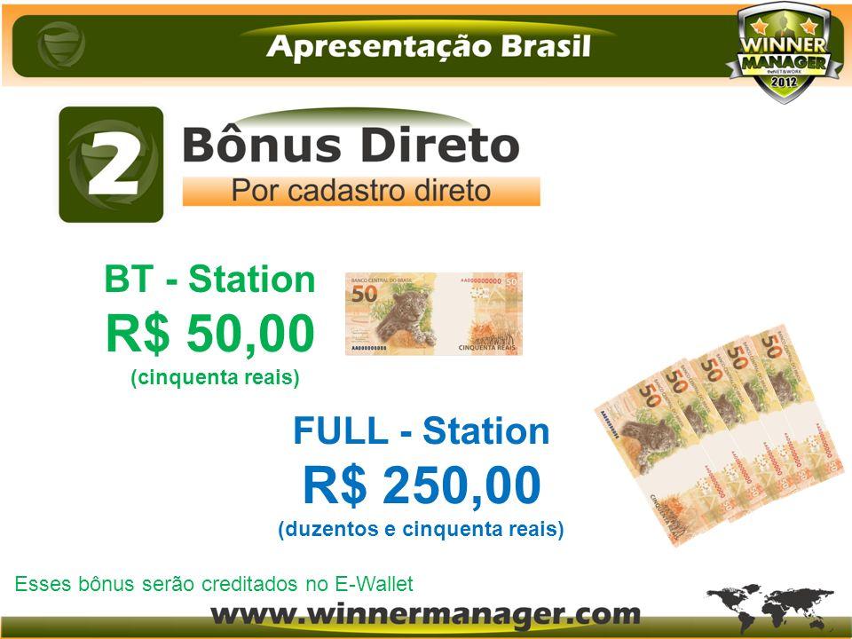 BT - Station R$ 50,00 (cinquenta reais) FULL - Station R$ 250,00 (duzentos e cinquenta reais) Esses bônus serão creditados no E-Wallet