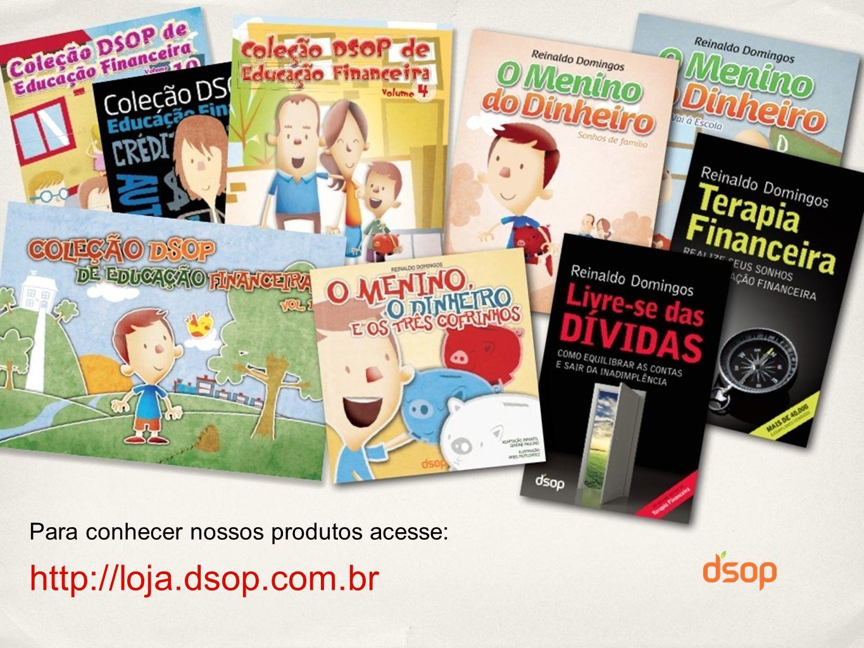 Para conhecer nossos produtos acesse: http://loja.dsop.com.br
