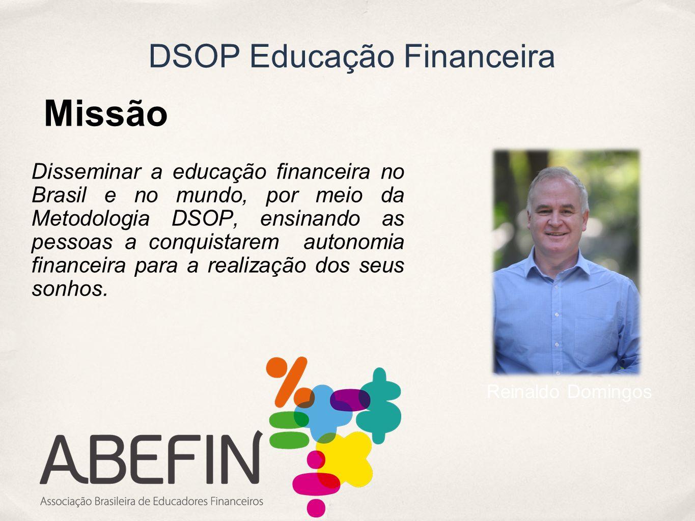 Reinaldo Domingos Missão Disseminar a educação financeira no Brasil e no mundo, por meio da Metodologia DSOP, ensinando as pessoas a conquistarem auto