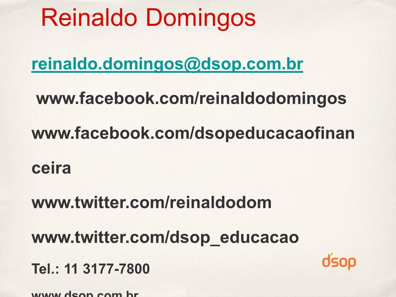 Reinaldo Domingos reinaldo.domingos@dsop.com.br www.facebook.com/reinaldodomingos www.facebook.com/dsopeducacaofinan ceira www.twitter.com/reinaldodom