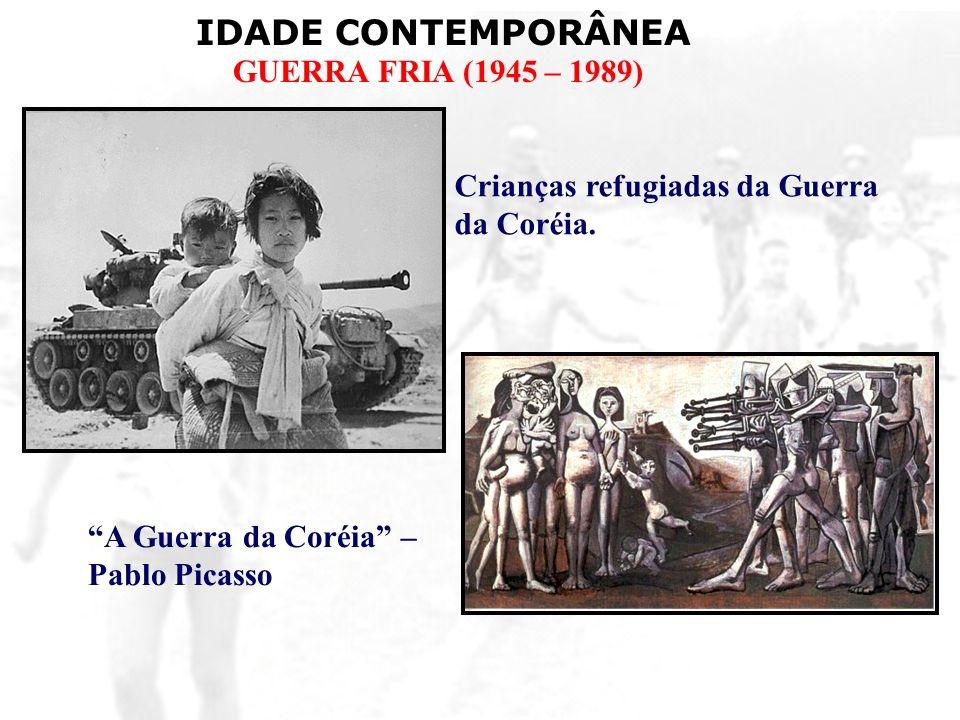 IDADE CONTEMPORÂNEA GUERRA FRIA (1945 – 1989) Crianças refugiadas da Guerra da Coréia. A Guerra da Coréia – Pablo Picasso