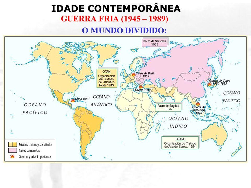 IDADE CONTEMPORÂNEA GUERRA FRIA (1945 – 1989) Ícones da felicidade: –Nos EUA: valorização da riqueza material, individualismo, consumismo, democracia.