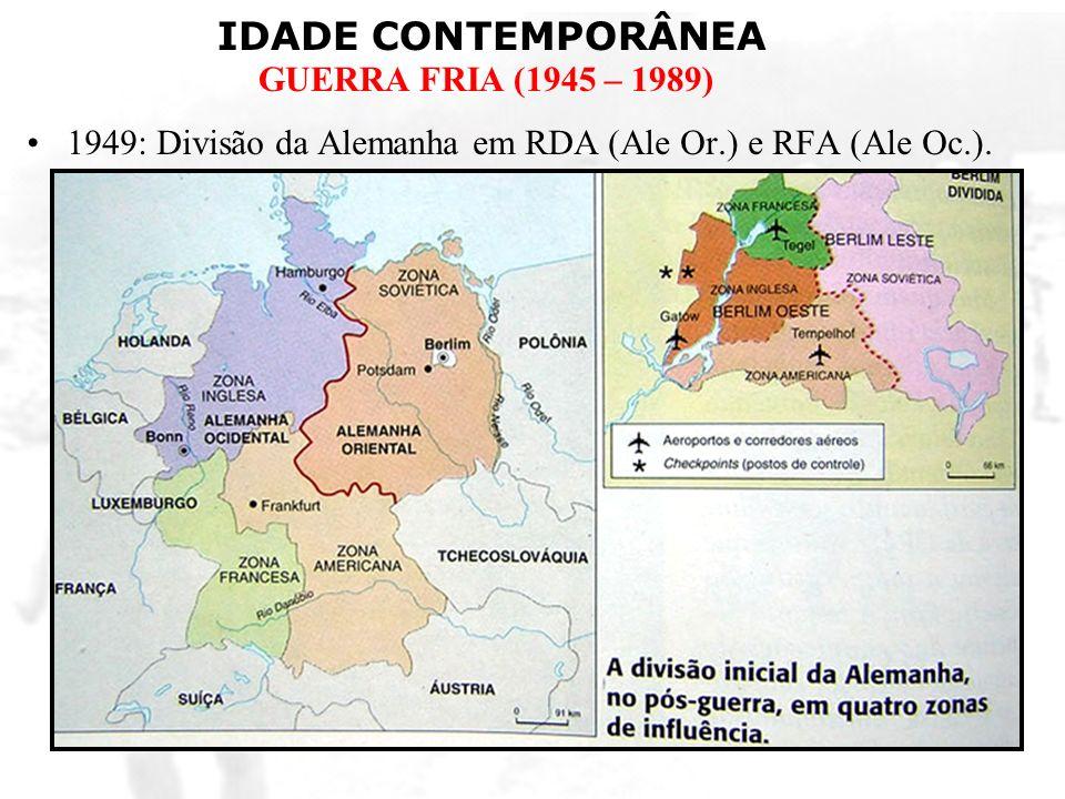IDADE CONTEMPORÂNEA GUERRA FRIA (1945 – 1989) 1949: Divisão da Alemanha em RDA (Ale Or.) e RFA (Ale Oc.).
