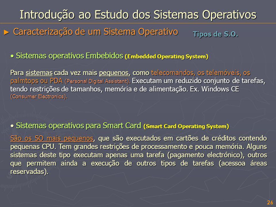 26 Introdução ao Estudo dos Sistemas Operativos Caracterização de um Sistema Operativo Caracterização de um Sistema Operativo Tipos de S.O. Sistemas o