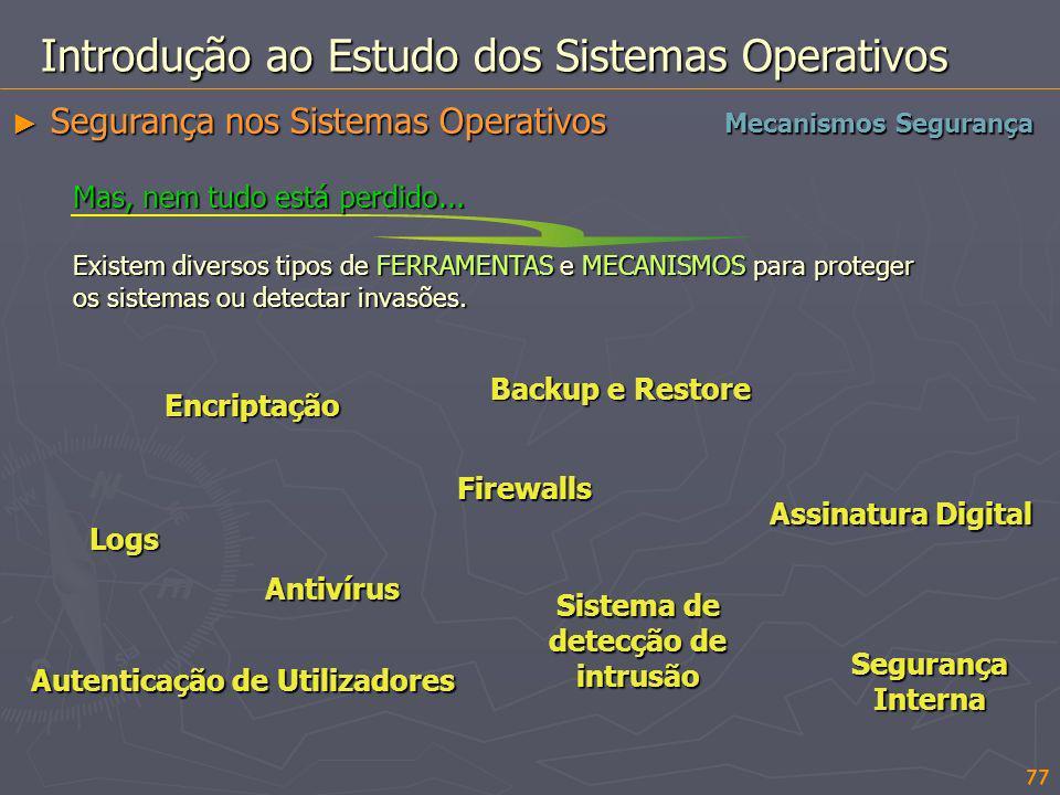 77 Introdução ao Estudo dos Sistemas Operativos Mecanismos Segurança Segurança nos Sistemas Operativos Segurança nos Sistemas Operativos Mas, nem tudo