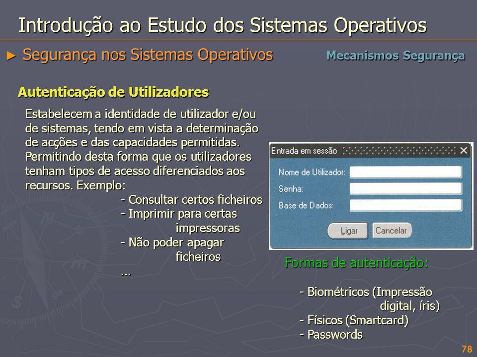 78 Introdução ao Estudo dos Sistemas Operativos Segurança nos Sistemas Operativos Segurança nos Sistemas Operativos Autenticação de Utilizadores Estab