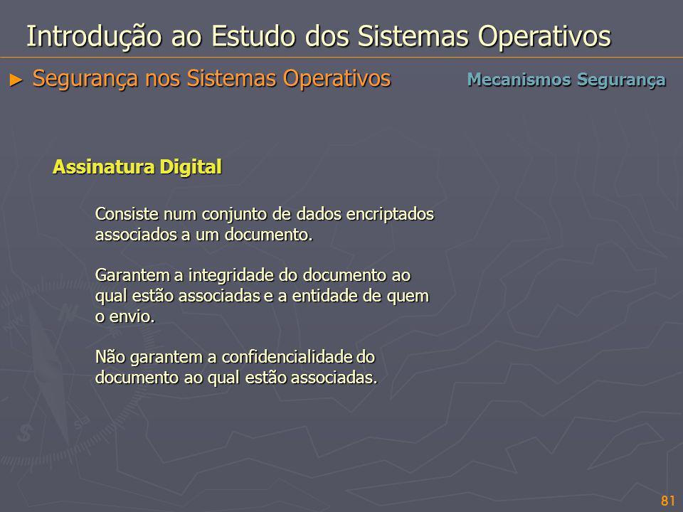 81 Introdução ao Estudo dos Sistemas Operativos Segurança nos Sistemas Operativos Segurança nos Sistemas Operativos Mecanismos Segurança Assinatura Di