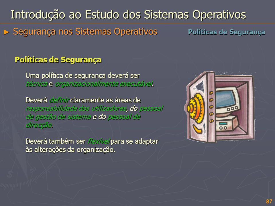 Introdução ao Estudo dos Sistemas Operativos Segurança nos Sistemas Operativos Segurança nos Sistemas Operativos Políticas de Segurança Uma política d