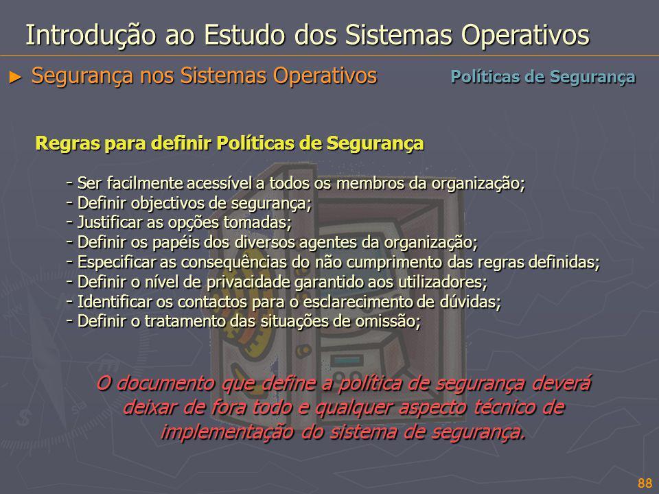 Introdução ao Estudo dos Sistemas Operativos Segurança nos Sistemas Operativos Segurança nos Sistemas Operativos Regras para definir Políticas de Segu